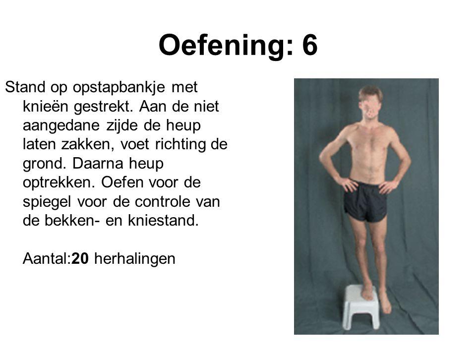 Oefening: 6 Stand op opstapbankje met knieën gestrekt. Aan de niet aangedane zijde de heup laten zakken, voet richting de grond. Daarna heup optrekken