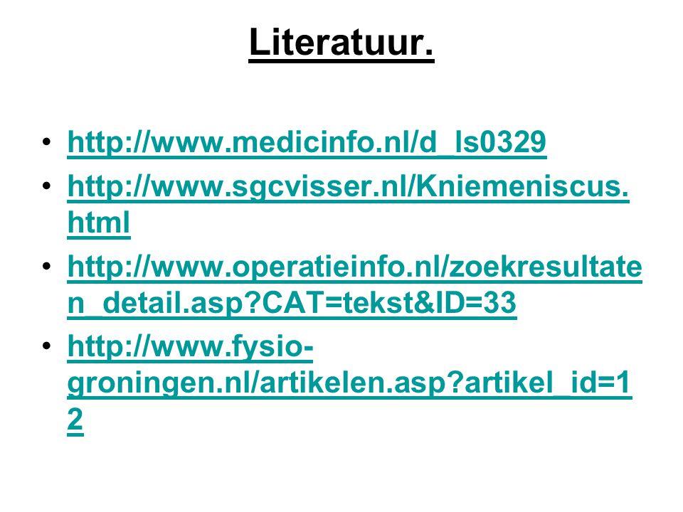 Literatuur. •http://www.medicinfo.nl/d_ls0329http://www.medicinfo.nl/d_ls0329 •http://www.sgcvisser.nl/Kniemeniscus. htmlhttp://www.sgcvisser.nl/Kniem