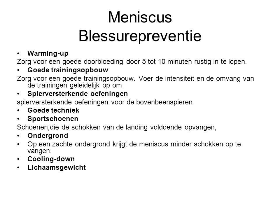 Meniscus Blessurepreventie •Warming-up Zorg voor een goede doorbloeding door 5 tot 10 minuten rustig in te lopen. •Goede trainingsopbouw Zorg voor een