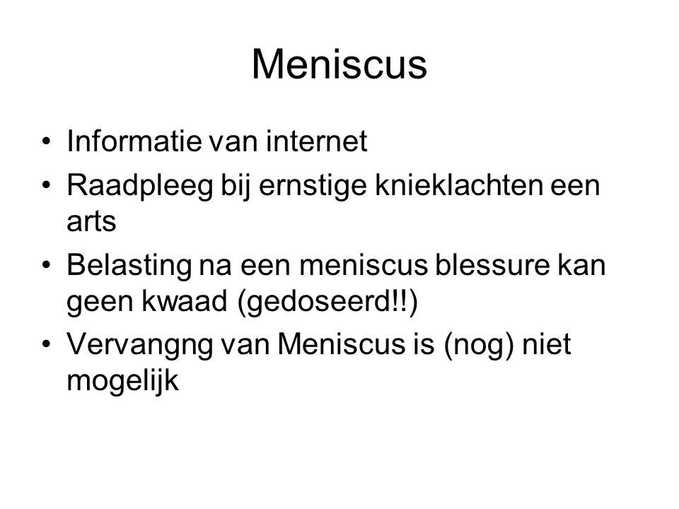 Meniscus •Informatie van internet •Raadpleeg bij ernstige knieklachten een arts •Belasting na een meniscus blessure kan geen kwaad (gedoseerd!!) •Verv
