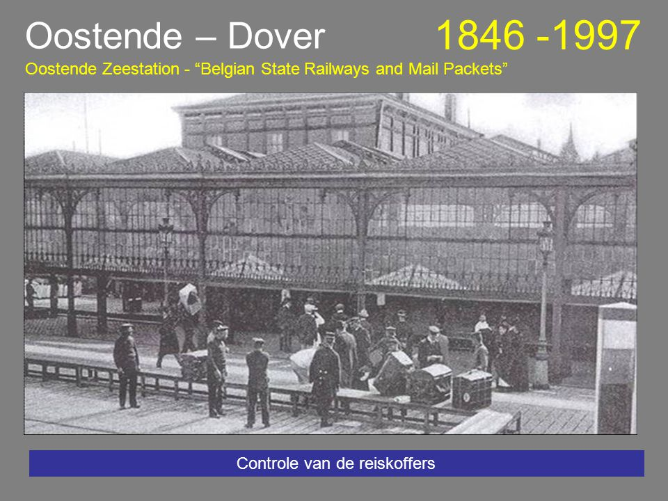 Oostende – Dover 1846 -1997 Eerste Zeestation 1885 - De Débarcadére Oostende Zeestation - Belgian State Railways and Mail Packets