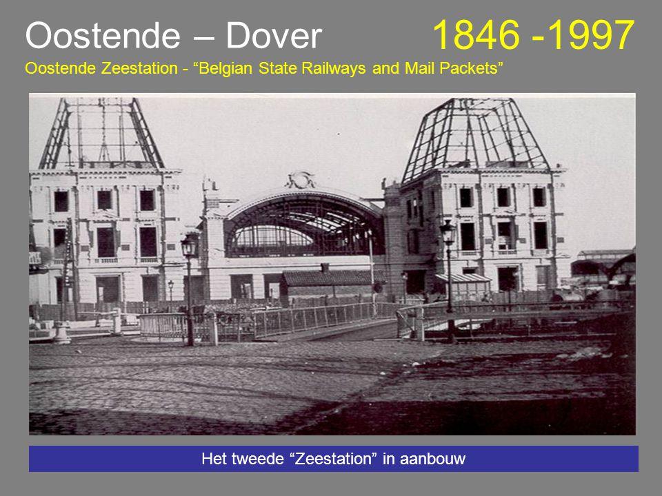 Het tweede Zeestation in aanbouw Oostende – Dover 1846 -1997 Oostende Zeestation - Belgian State Railways and Mail Packets