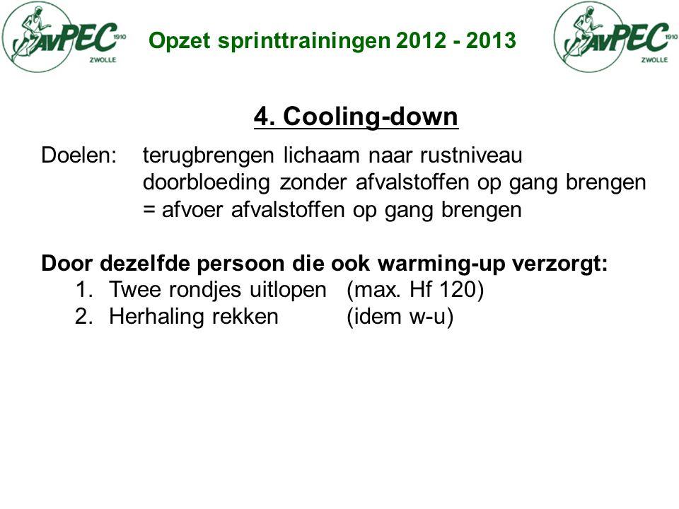 Opzet sprinttrainingen 2012 - 2013 4. Cooling-down Doelen: terugbrengen lichaam naar rustniveau doorbloeding zonder afvalstoffen op gang brengen = afv