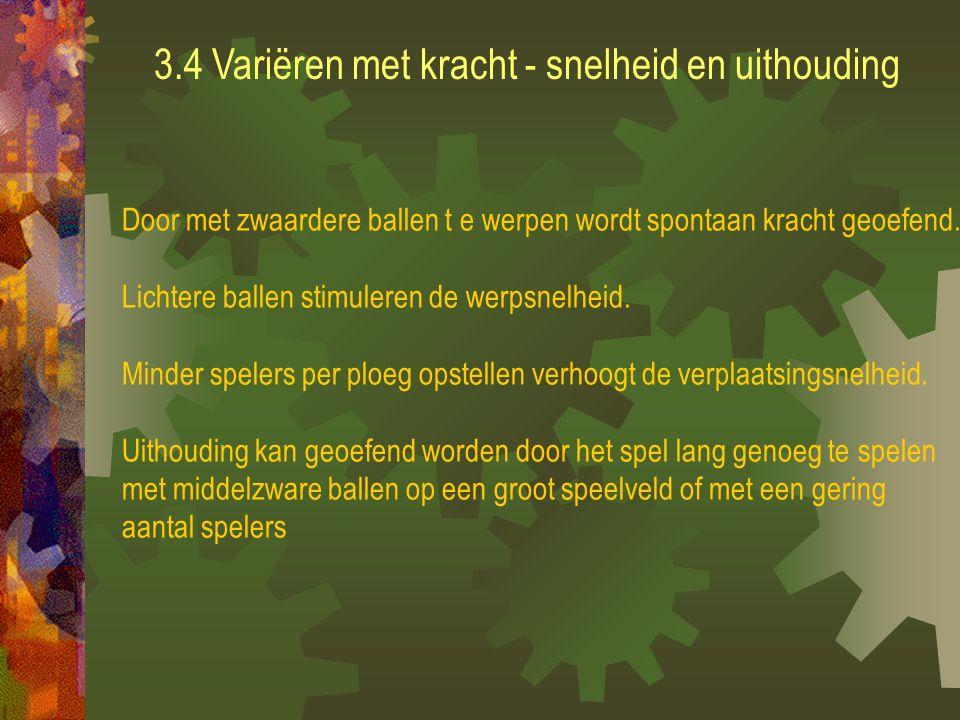 3.3 Variatie in werptuigen De trainer maakt gebruik van verschillende werptuigen om een bepaald werppatroon af te dwingen.