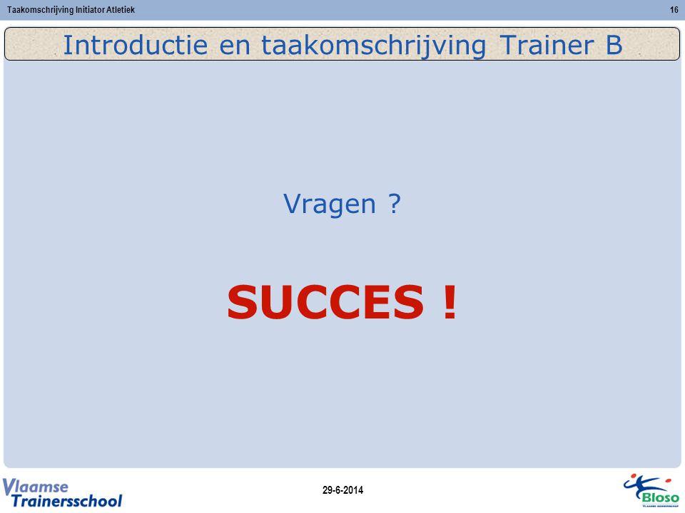 29-6-2014 Taakomschrijving Initiator Atletiek16 Introductie en taakomschrijving Trainer B Vragen .