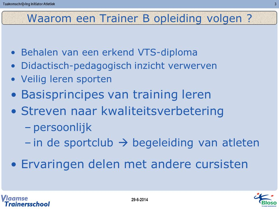 29-6-2014 Taakomschrijving Initiator Atletiek3 Waarom een Trainer B opleiding volgen .