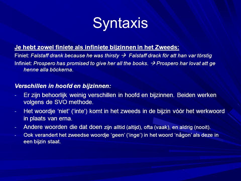 Syntaxis Syntactisch lijkt Zweeds behoorlijk op het Engels.