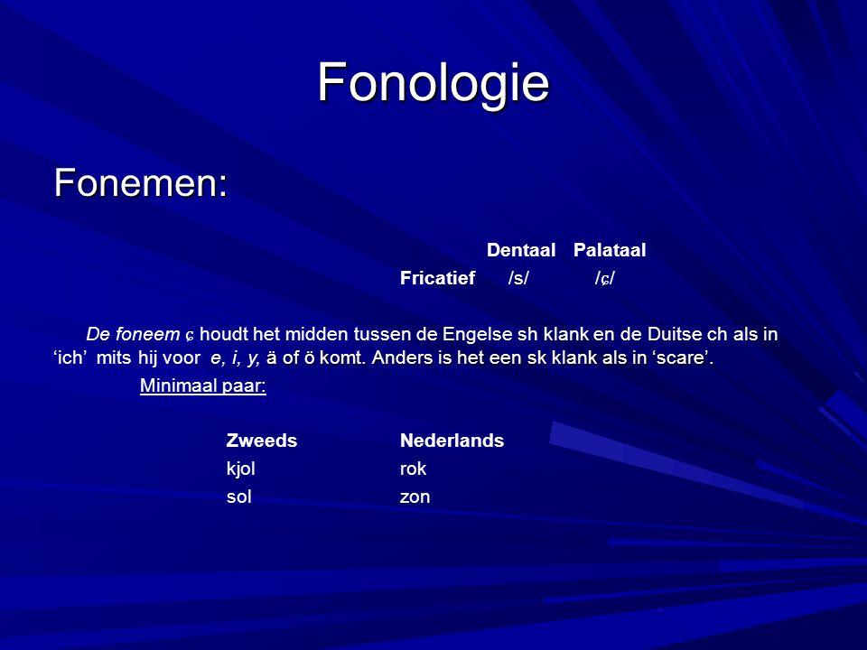 Fonologie Fonemen: DentaalPalataal Fricatief /s/ / ɕ / ä of ö komt.