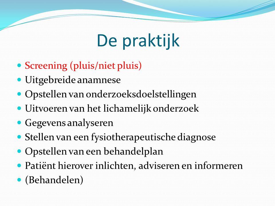 De praktijk  Screening (pluis/niet pluis)  Uitgebreide anamnese  Opstellen van onderzoeksdoelstellingen  Uitvoeren van het lichamelijk onderzoek 