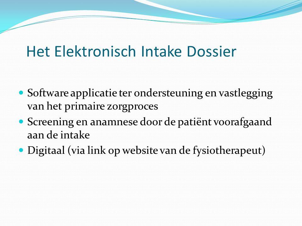 Het Elektronisch Intake Dossier  Software applicatie ter ondersteuning en vastlegging van het primaire zorgproces  Screening en anamnese door de pat