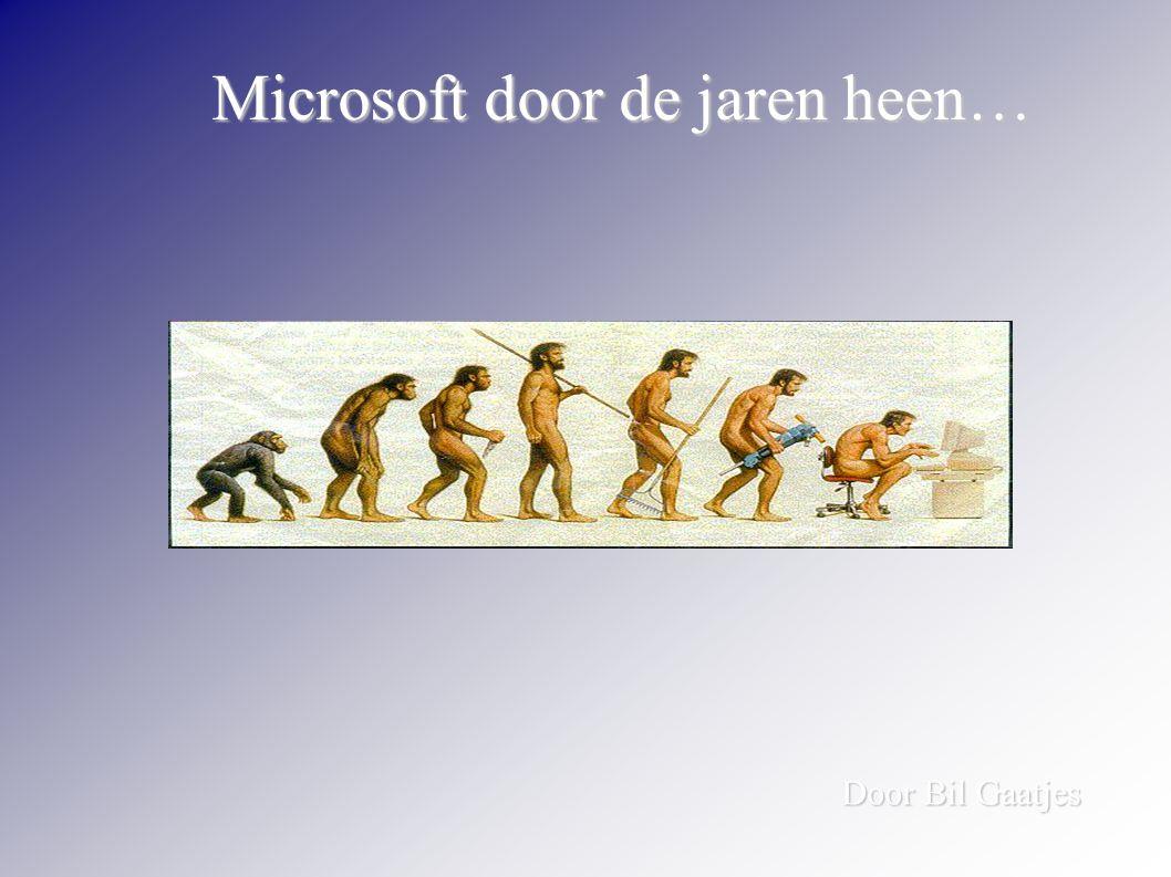 Microsoft door de jaren heen… Door Bil Gaatjes