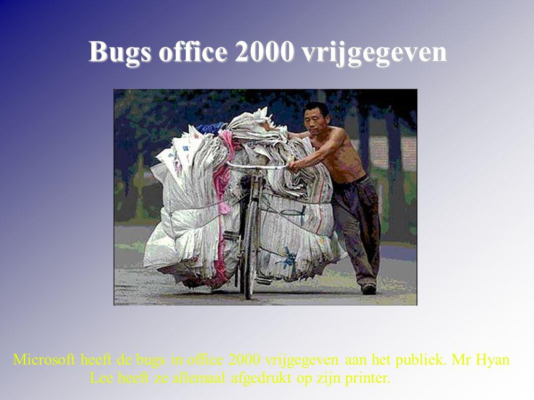 Bugs office 2000 vrijgegeven Microsoft heeft de bugs in office 2000 vrijgegeven aan het publiek. Mr Hyan Lee heeft ze allemaal afgedrukt op zijn print