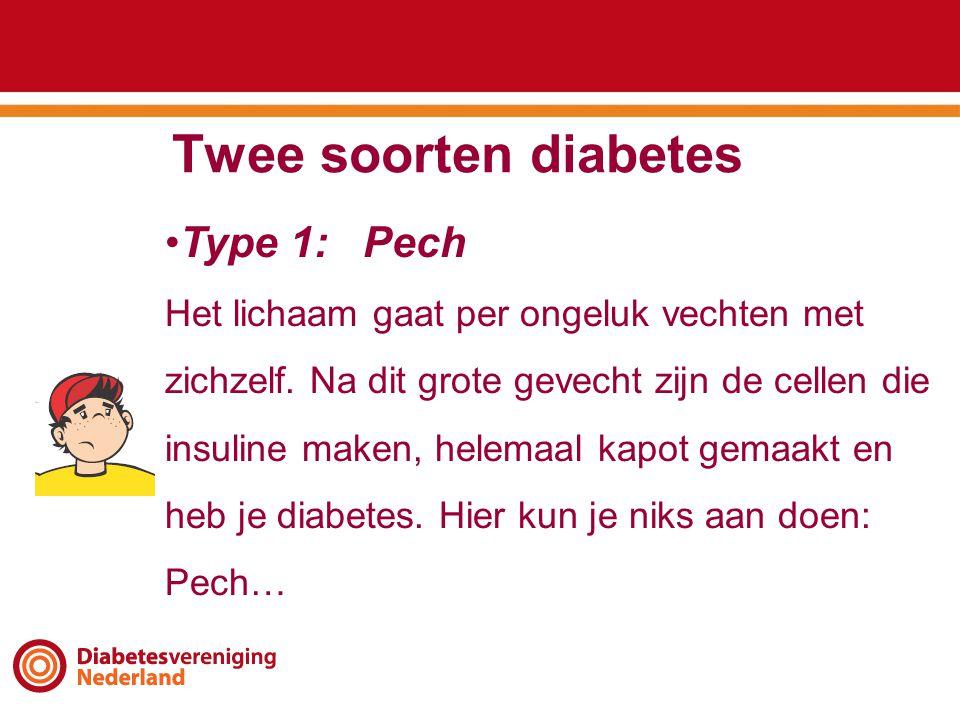 Twee soorten diabetes •Type 1: Pech Het lichaam gaat per ongeluk vechten met zichzelf. Na dit grote gevecht zijn de cellen die insuline maken, helemaa