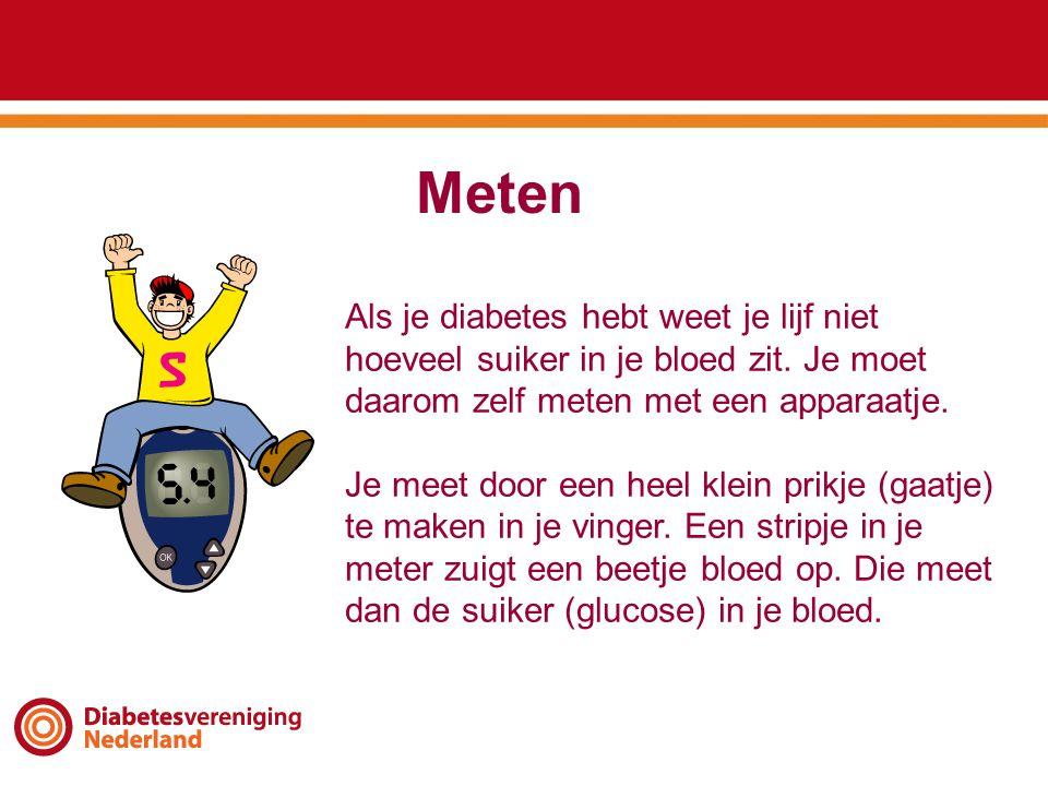 Meten Als je diabetes hebt weet je lijf niet hoeveel suiker in je bloed zit. Je moet daarom zelf meten met een apparaatje. Je meet door een heel klein