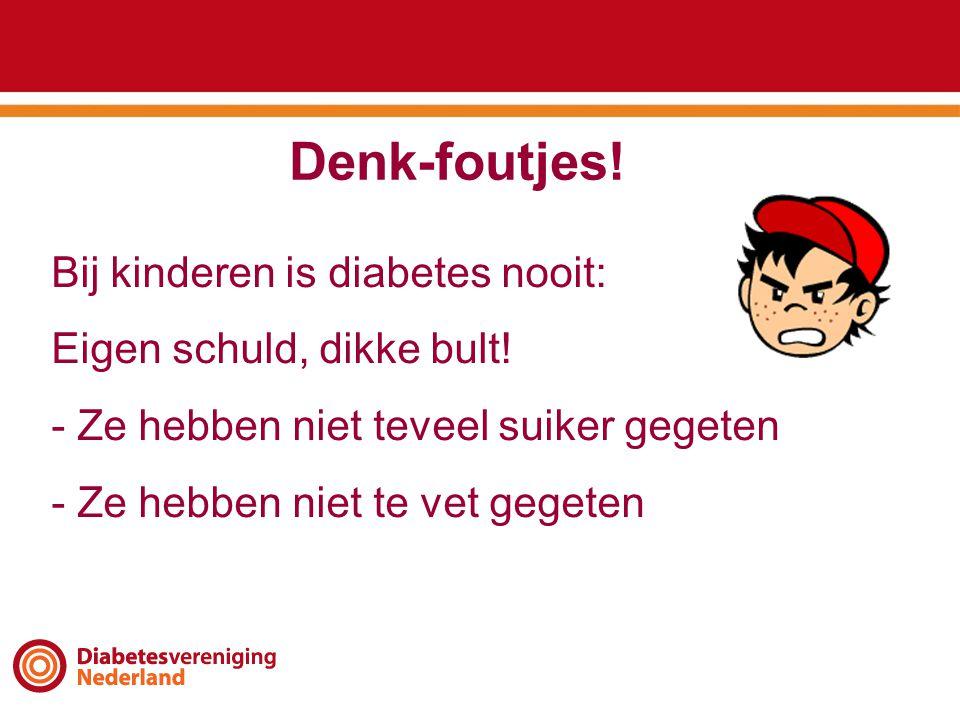 Denk-foutjes! Bij kinderen is diabetes nooit: Eigen schuld, dikke bult! - Ze hebben niet teveel suiker gegeten - Ze hebben niet te vet gegeten