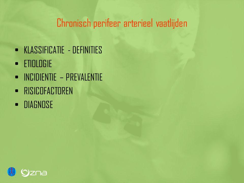 Chronisch perifeer arterieel vaatlijden •KLASSIFICATIE - DEFINITIES •ETIOLOGIE •INCIDIENTIE – PREVALENTIE •RISICOFACTOREN •DIAGNOSE