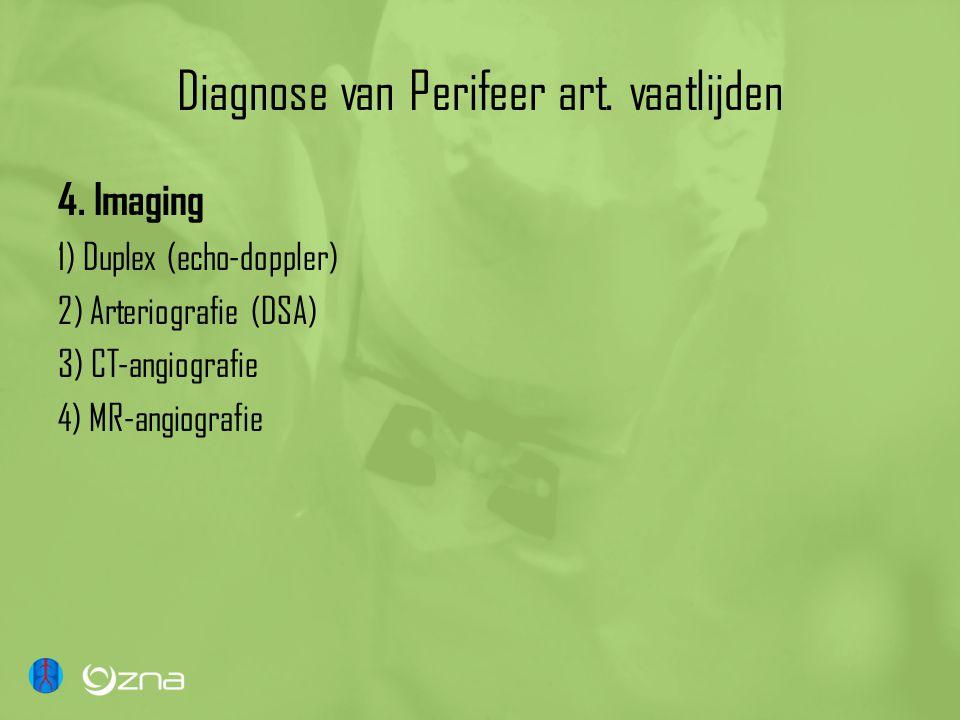 Diagnose van Perifeer art. vaatlijden 4. Imaging 1) Duplex (echo-doppler) 2) Arteriografie (DSA) 3) CT-angiografie 4) MR-angiografie