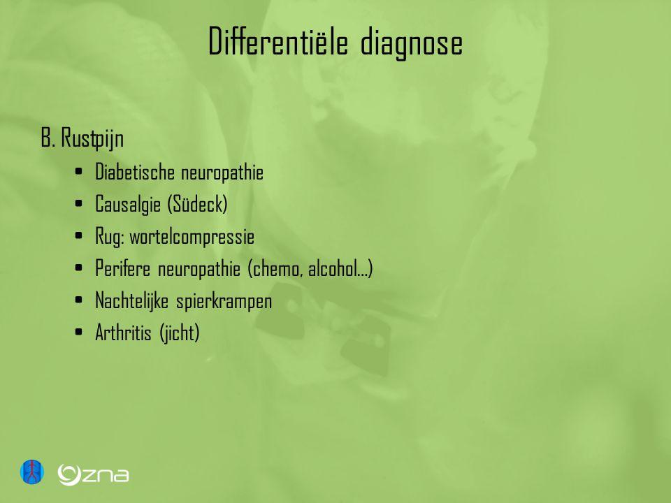 Differentiële diagnose B. Rustpijn •Diabetische neuropathie •Causalgie (Südeck) •Rug: wortelcompressie •Perifere neuropathie (chemo, alcohol…) •Nachte