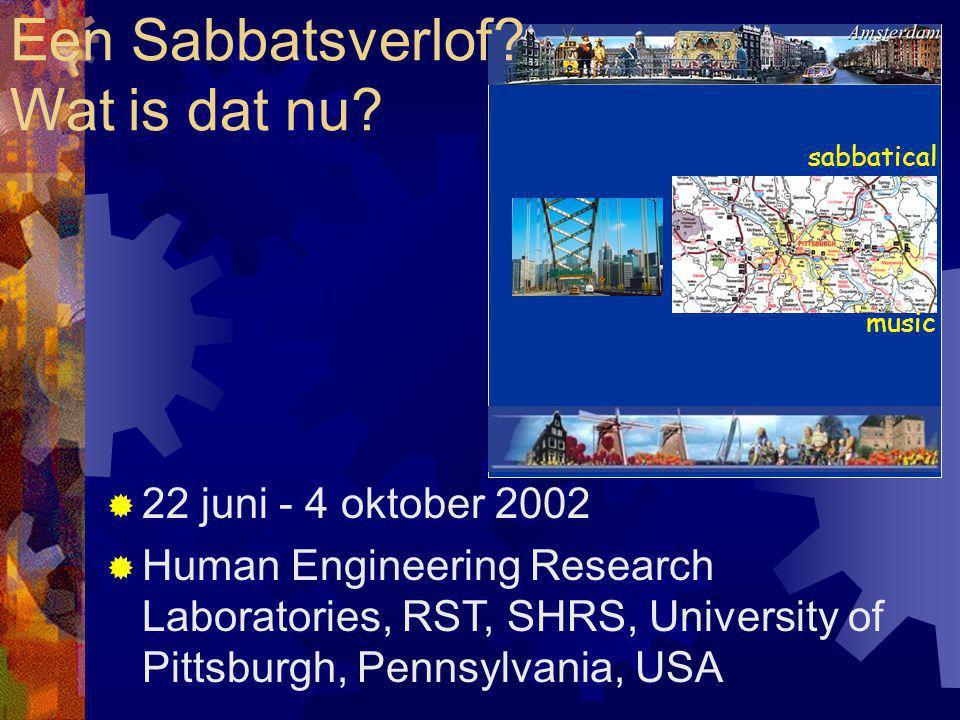 sabbatical music Een Sabbatsverlof? Wat is dat nu?  22 juni - 4 oktober 2002  Human Engineering Research Laboratories, RST, SHRS, University of Pitt