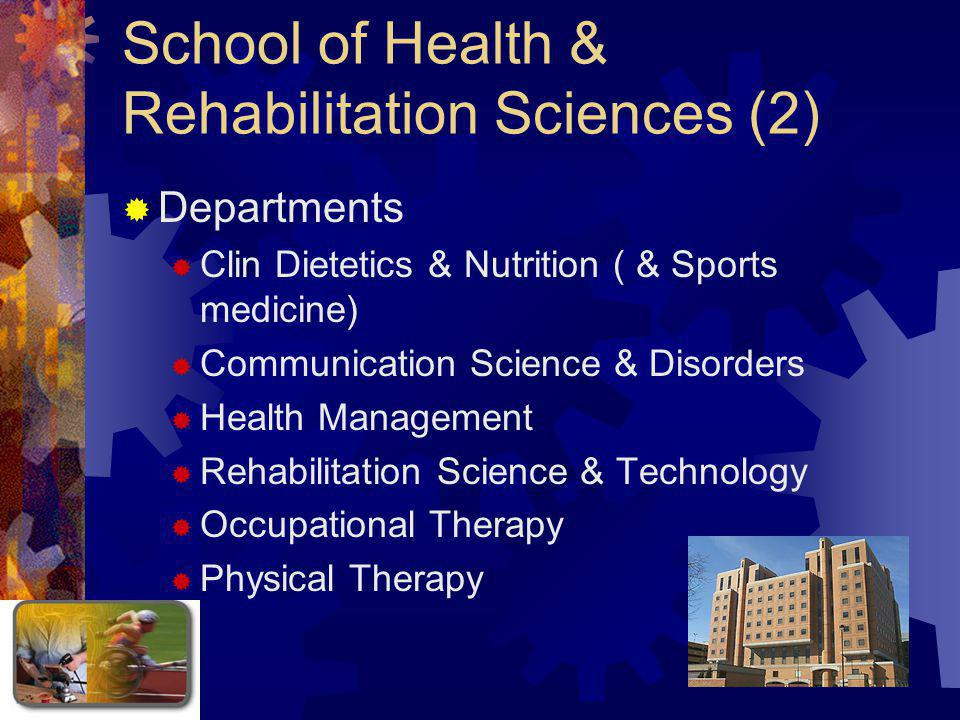 School of Health & Rehabilitation Sciences (2)  Departments  Clin Dietetics & Nutrition ( & Sports medicine)  Communication Science & Disorders  Health Management  Rehabilitation Science & Technology  Occupational Therapy  Physical Therapy