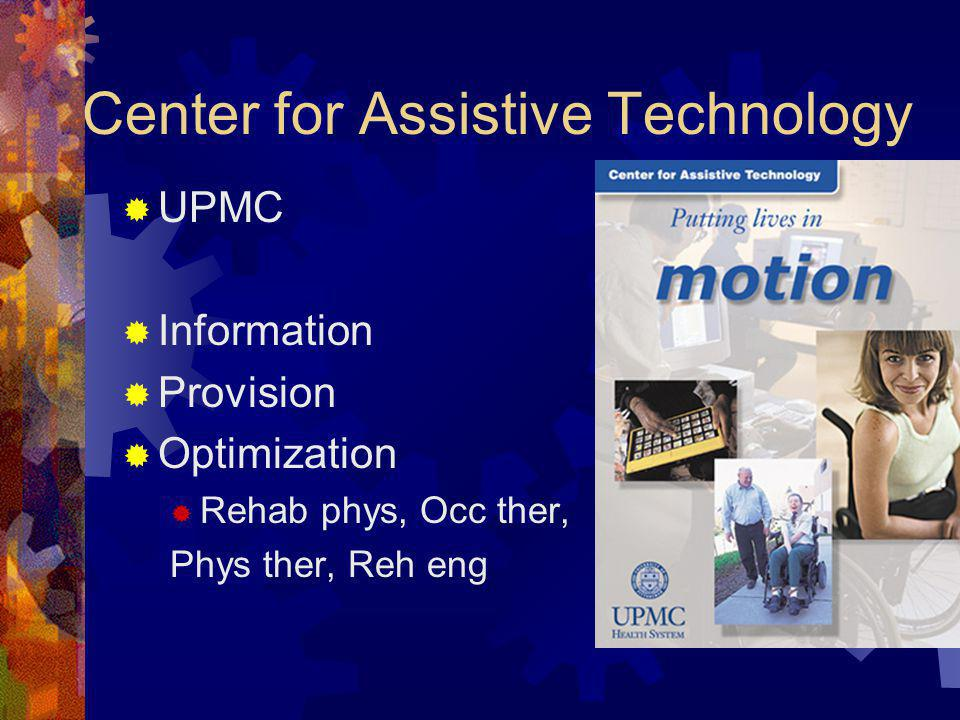 Center for Assistive Technology  UPMC  Information  Provision  Optimization  Rehab phys, Occ ther, Phys ther, Reh eng