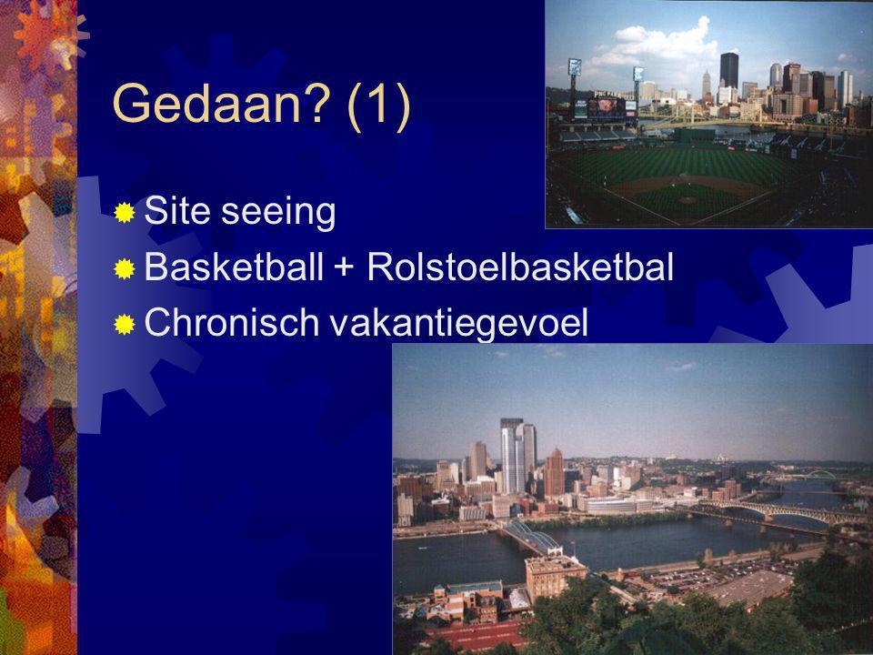 Gedaan (1)  Site seeing  Basketball + Rolstoelbasketbal  Chronisch vakantiegevoel