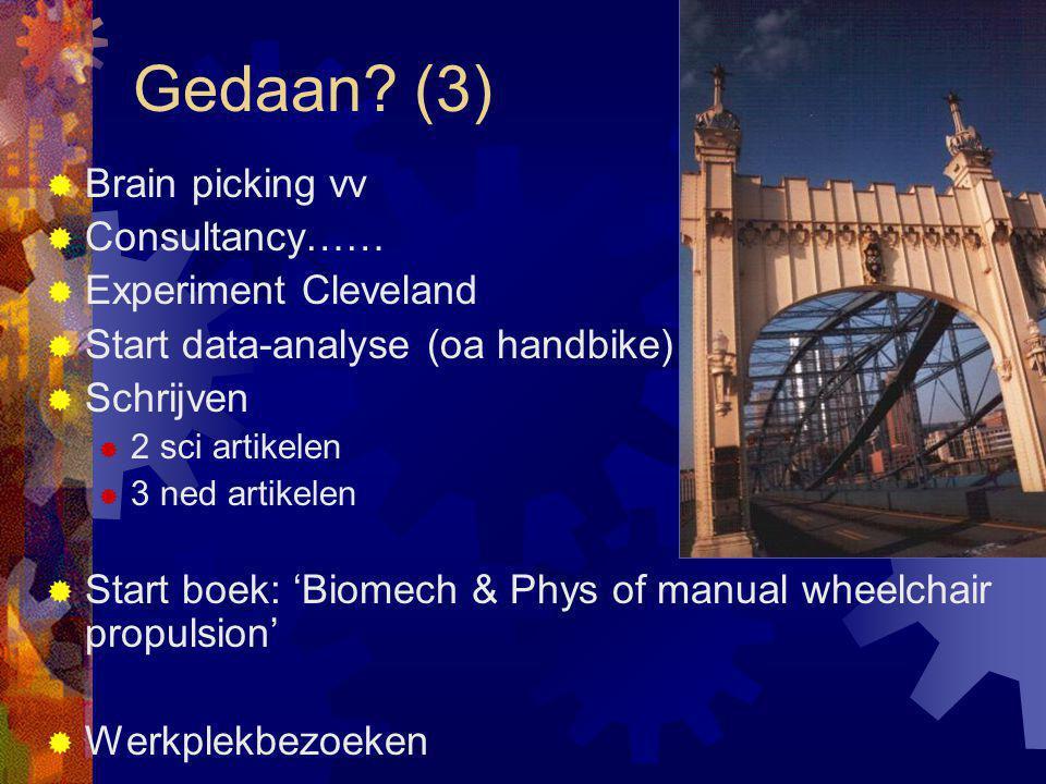 Gedaan? (3)  Brain picking vv  Consultancy……  Experiment Cleveland  Start data-analyse (oa handbike)  Schrijven  2 sci artikelen  3 ned artikel
