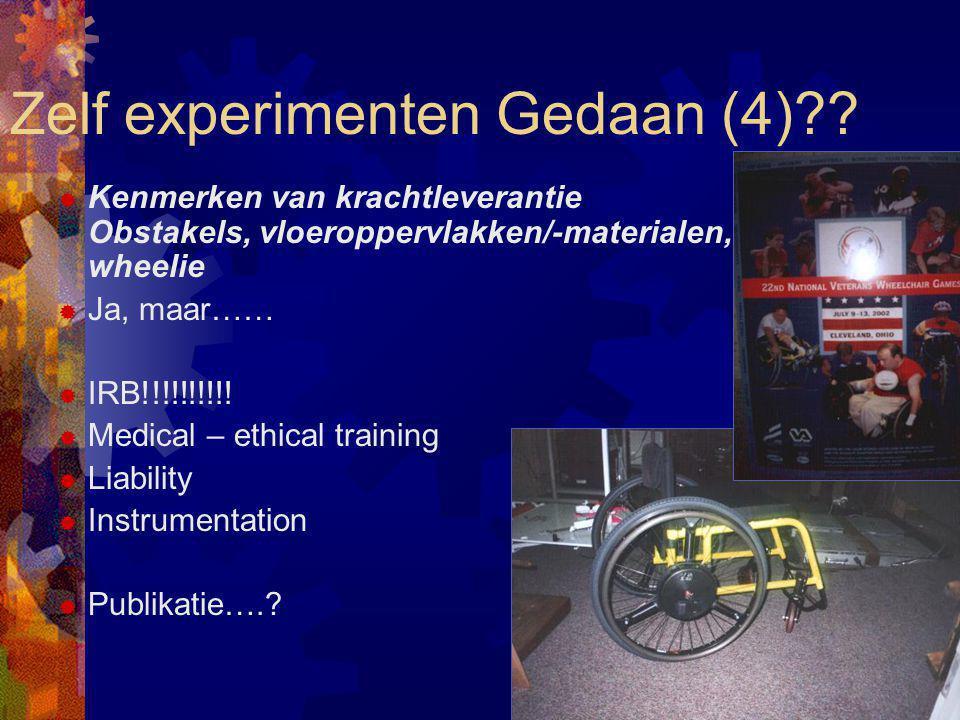 Zelf experimenten Gedaan (4)??  Kenmerken van krachtleverantie Obstakels, vloeroppervlakken/-materialen, wheelie  Ja, maar……  IRB!!!!!!!!!!  Medic