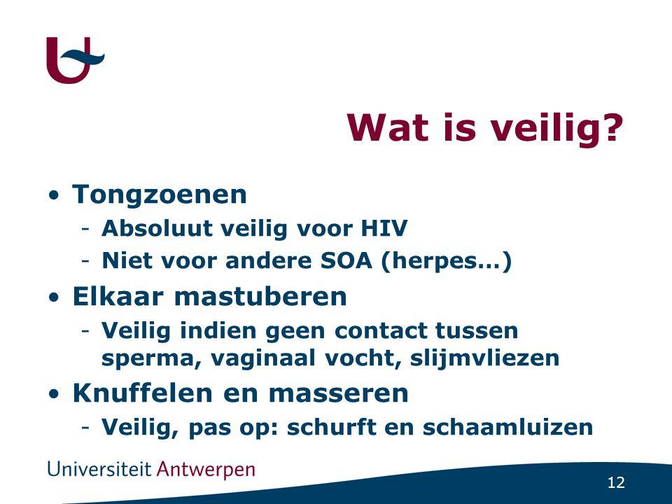 12 Wat is veilig? •Tongzoenen -Absoluut veilig voor HIV -Niet voor andere SOA (herpes…) •Elkaar mastuberen -Veilig indien geen contact tussen sperma,