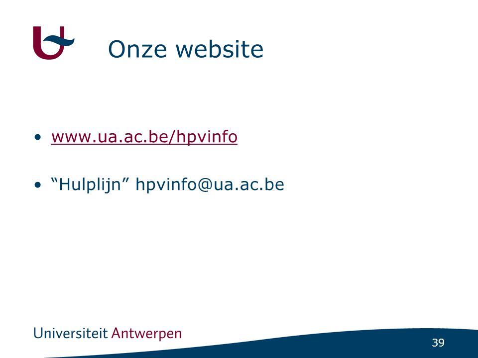 "39 Onze website •www.ua.ac.be/hpvinfowww.ua.ac.be/hpvinfo •""Hulplijn"" hpvinfo@ua.ac.be"