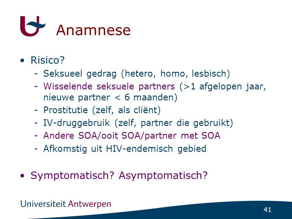 41 Anamnese •Risico? -Seksueel gedrag (hetero, homo, lesbisch) -Wisselende seksuele partners (>1 afgelopen jaar, nieuwe partner < 6 maanden) -Prostitu