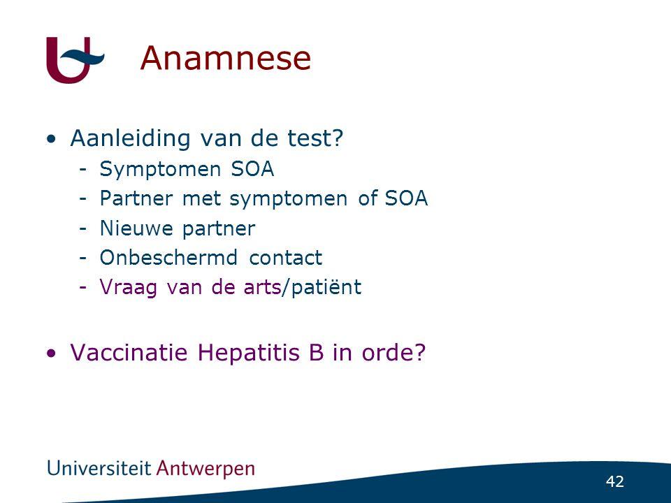 42 Anamnese •Aanleiding van de test? -Symptomen SOA -Partner met symptomen of SOA -Nieuwe partner -Onbeschermd contact -Vraag van de arts/patiënt •Vac