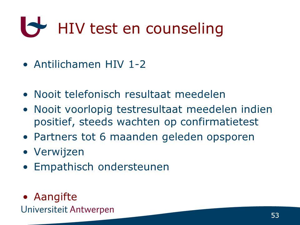 53 HIV test en counseling •Antilichamen HIV 1-2 •Nooit telefonisch resultaat meedelen •Nooit voorlopig testresultaat meedelen indien positief, steeds