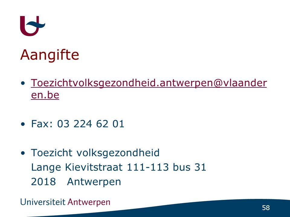 58 Aangifte •Toezichtvolksgezondheid.antwerpen@vlaander en.beToezichtvolksgezondheid.antwerpen@vlaander en.be •Fax: 03 224 62 01 •Toezicht volksgezond