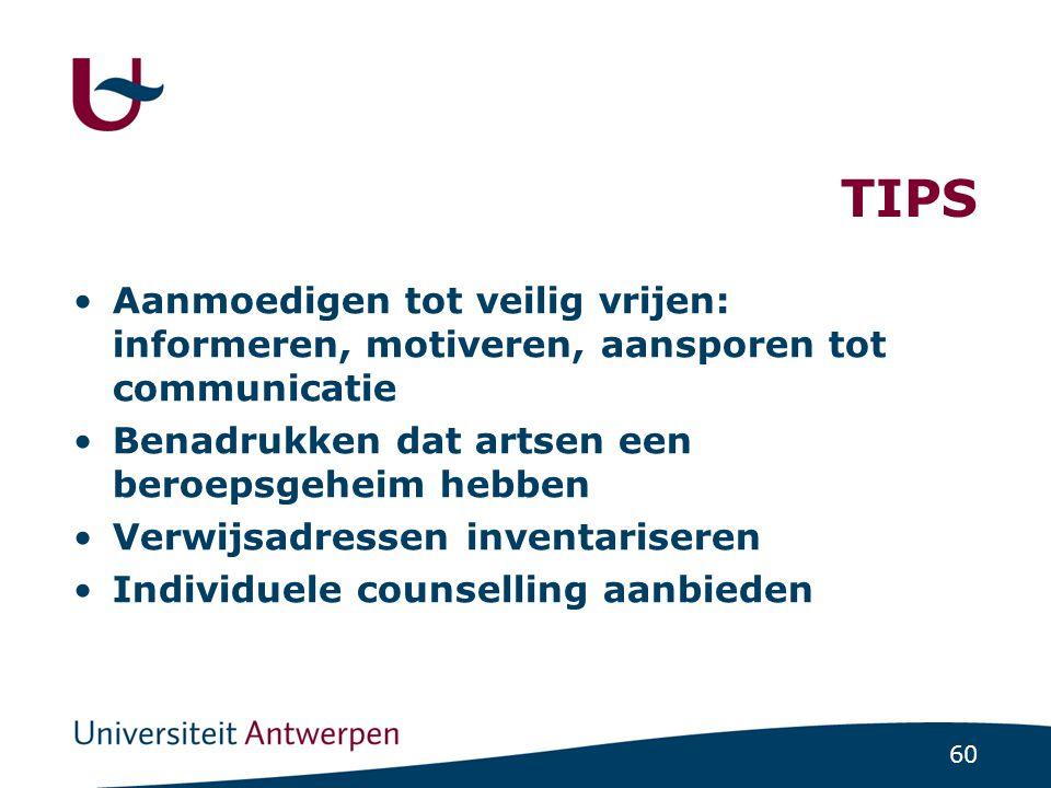 60 TIPS •Aanmoedigen tot veilig vrijen: informeren, motiveren, aansporen tot communicatie •Benadrukken dat artsen een beroepsgeheim hebben •Verwijsadr