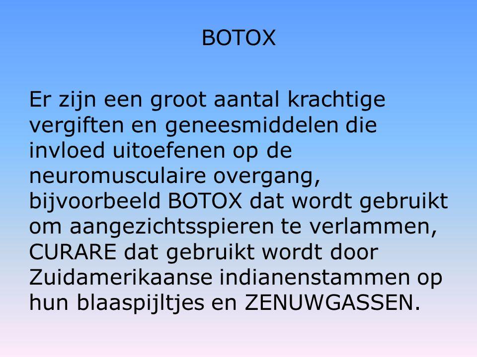 BOTOX Er zijn een groot aantal krachtige vergiften en geneesmiddelen die invloed uitoefenen op de neuromusculaire overgang, bijvoorbeeld BOTOX dat wor