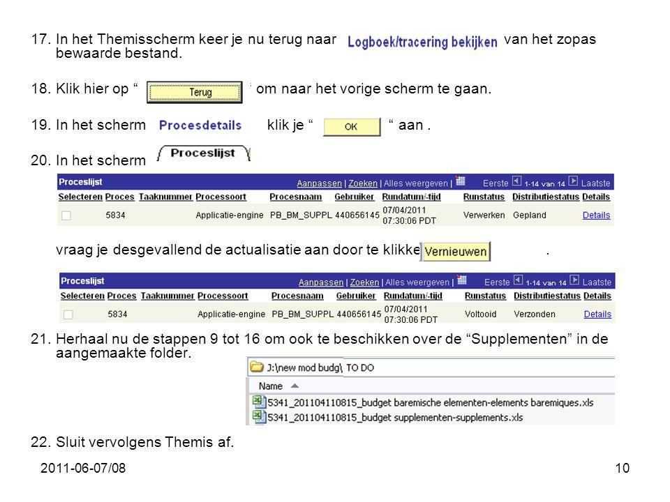 """2011-06-07/0810 17. In het Themisscherm keer je nu terug naar van het zopas bewaarde bestand. 18. Klik hier op """" """" om naar het vorige scherm te gaan."""