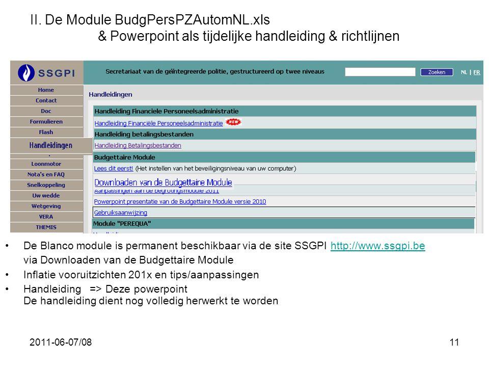 2011-06-07/0811 II. De Module BudgPersPZAutomNL.xls & Powerpoint als tijdelijke handleiding & richtlijnen •De Blanco module is permanent beschikbaar v
