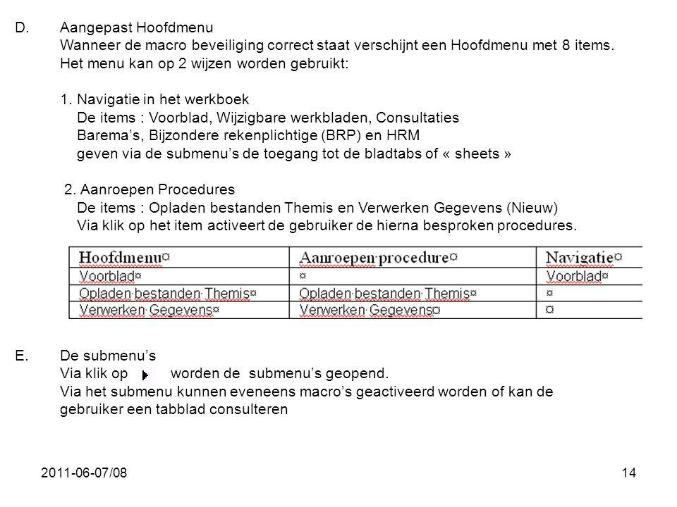 2011-06-07/0814 D.Aangepast Hoofdmenu Wanneer de macro beveiliging correct staat verschijnt een Hoofdmenu met 8 items. Het menu kan op 2 wijzen worden