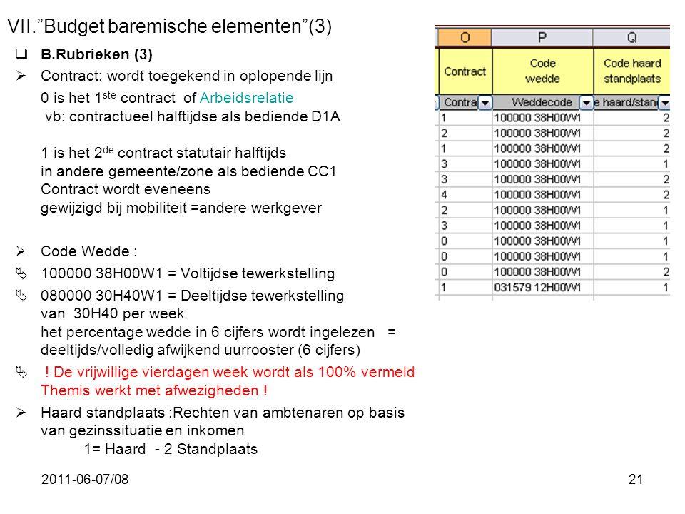 """2011-06-07/0821 VII.""""Budget baremische elementen""""(3)  B.Rubrieken (3)  Contract: wordt toegekend in oplopende lijn 0 is het 1 ste contract of Arbeid"""