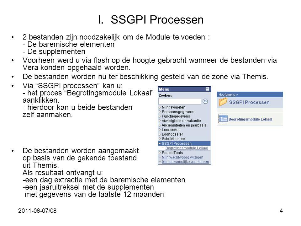 2011-06-07/084 I. SSGPI Processen •2 bestanden zijn noodzakelijk om de Module te voeden : - De baremische elementen - De supplementen •Voorheen werd u
