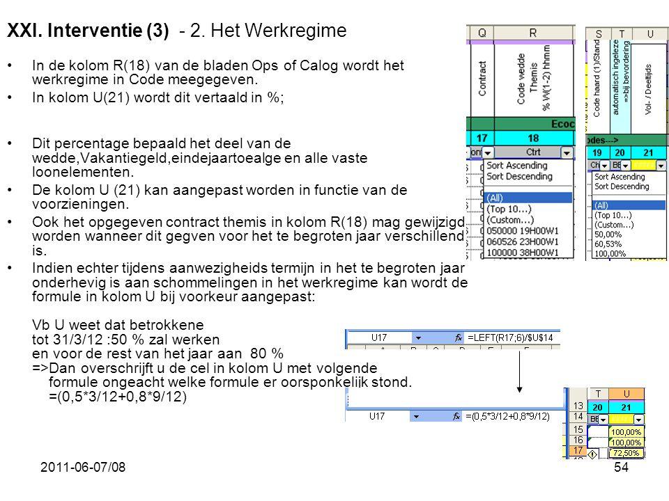 2011-06-07/0854 XXI. Interventie (3) - 2. Het Werkregime •In de kolom R(18) van de bladen Ops of Calog wordt het werkregime in Code meegegeven. •In ko