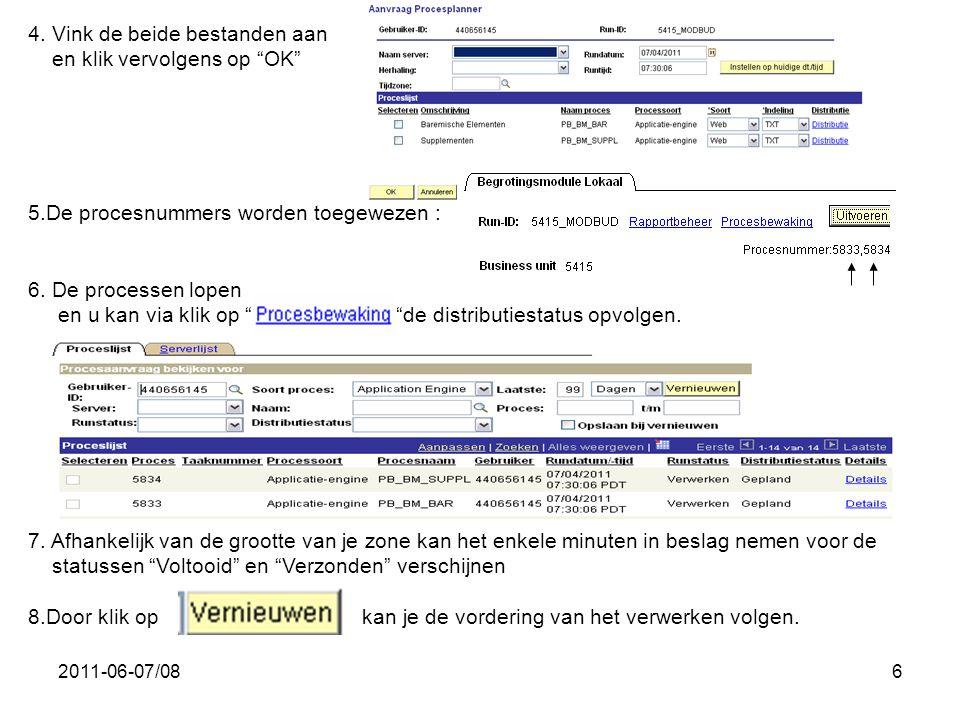 """2011-06-07/086 4. Vink de beide bestanden aan en klik vervolgens op """"OK"""" 5.De procesnummers worden toegewezen : 6. De processen lopen en u kan via kli"""