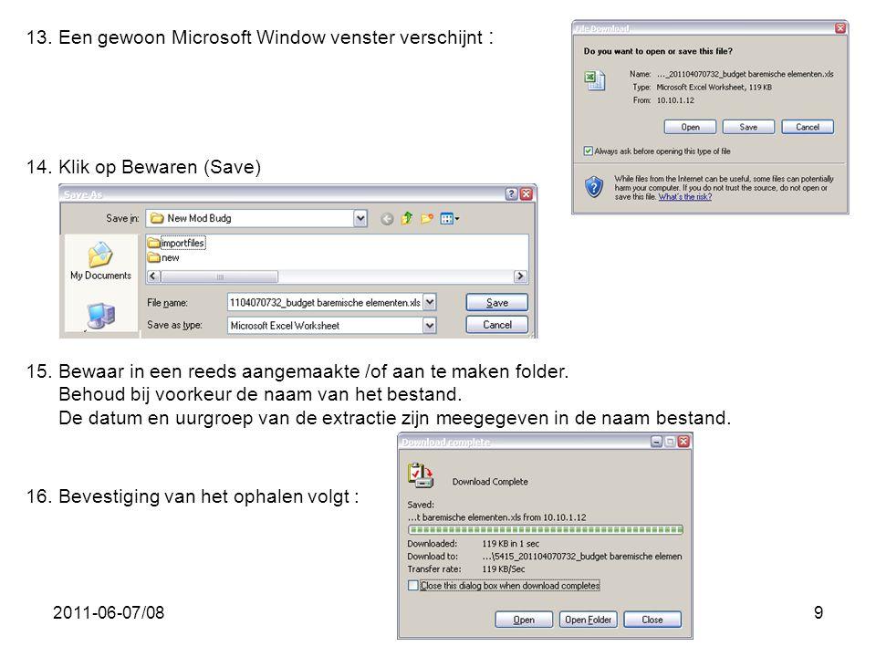 2011-06-07/089 13. Een gewoon Microsoft Window venster verschijnt : 14. Klik op Bewaren (Save) 15. Bewaar in een reeds aangemaakte /of aan te maken fo