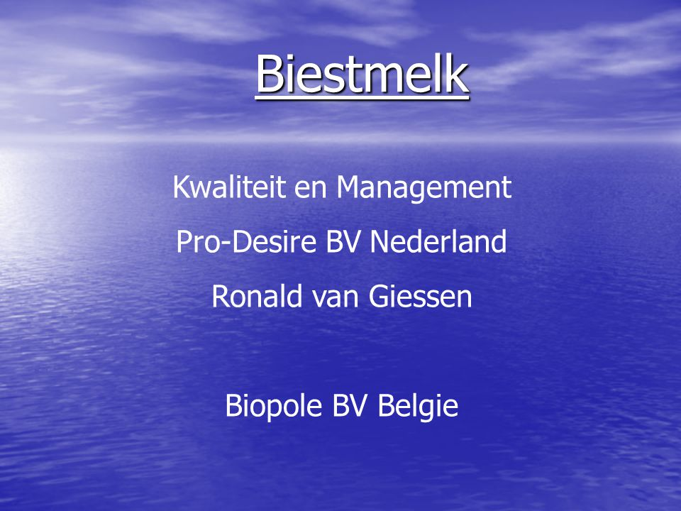Biestmelk Kwaliteit en Management Pro-Desire BV Nederland Ronald van Giessen Biopole BV Belgie