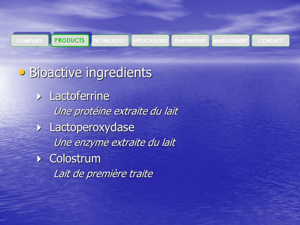 • Bioactive ingredients  Lactoferrine Une protéine extraite du lait  Lactoperoxydase Une enzyme extraite du lait  Colostrum Lait de première traite
