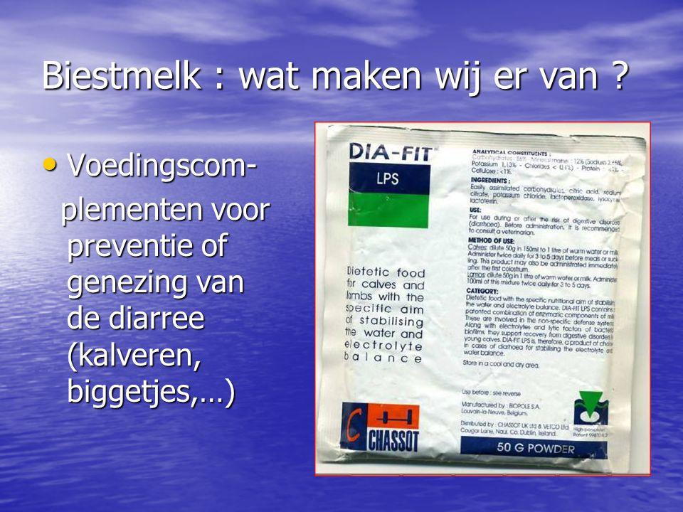 Biestmelk : wat maken wij er van ? • Voedingscom- plementen voor preventie of genezing van de diarree (kalveren, biggetjes,…) plementen voor preventie