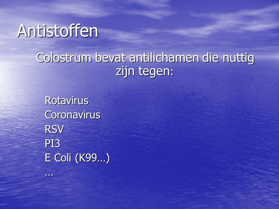 Antistoffen Colostrum bevat antilichamen die nuttig zijn tegen : Colostrum bevat antilichamen die nuttig zijn tegen :RotavirusCoronavirusRSVPI3 E Coli