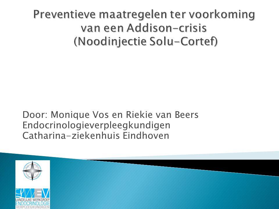 Door: Monique Vos en Riekie van Beers Endocrinologieverpleegkundigen Catharina-ziekenhuis Eindhoven