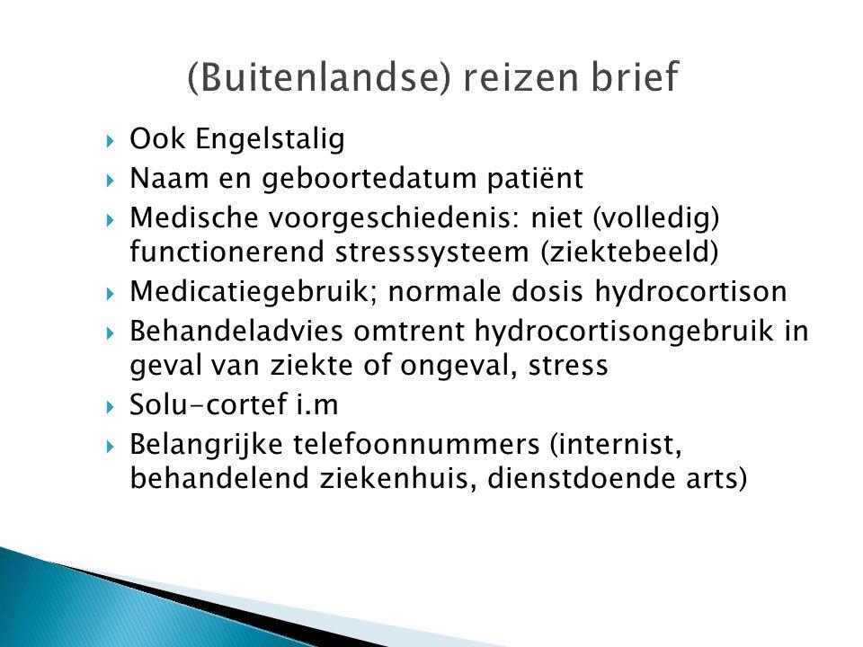 (Buitenlandse) reizen brief  Ook Engelstalig  Naam en geboortedatum patiënt  Medische voorgeschiedenis: niet (volledig) functionerend stresssysteem